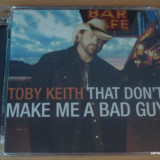 Toby Keith - That Don't Make Me A Bad Guy - Muzica Country Altele, CD