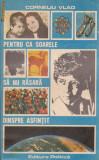 CORNELIU VLAD - PENTRU CA SOARELE SA NU RASARA DINSPRE ASFINTIT, Alta editura, 1987, Vlad Roman