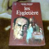 Henri Troyat - Les Eygletiere - franceza - Carte in franceza