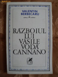RAZBOIUL LUI VASILE VODA CANNANO - VALENTIN BERBECARU