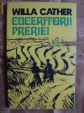 CUCERITORII PRERIEI - WILLA CATHER
