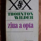ZIUA A OPTA - THORNTON WILDER - Roman, Anul publicarii: 1976