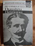 PE URMELE LUI DUMITRU BRATIANU - ANASTASIE IORDACHE