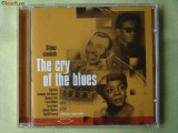 THE CRY OF THE BLUES - Selectii - C D Original ca NOU, CD