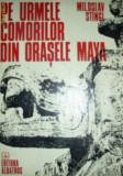 Pe Urmele Comorilor din Orasele Maya - Miloslav Stingl