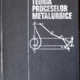 Teoria proceselor metalurgice -  Florea Oprea, D. Taloi
