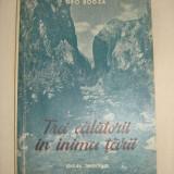 GEO BOGZA - TREI CALATORII IN INIMA TARII {1951} - Carte de calatorie