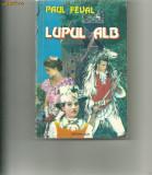 Lupul  alb - Paul  Feval, Paul Feval