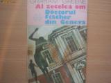GRAHAM GREENE - AL ZECELEA OM, DOCTORUL FISCHER DIN GENEVA RF21/0, 1987