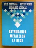 Extrudarea metalelor la rece - Iosif Tapalaga, Petru Berce, Gheorghe Achimas