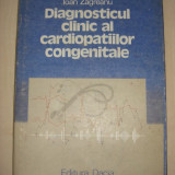 IOAN ZAGREANU - DIAGNOSTICUL CLINIC AL CARDIOPATIILOR CONGENITALE - Carte Diagnostic si tratament
