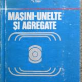 Masini-unelte Si Agregate - Gh.Boangiu, E.Dodon, A.Albu, Gh.Boncoi, M.Cretu