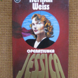 "Herman Weiss - Operatiunea ""Jessica"" (RAO, thriller, spionaj) - Roman"
