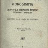 Eusebiu Rosca / Monografia Institutului Seminarial Teologic Andreian din Sibiu (Transilvania) - editie 1911 - Carti Istoria bisericii