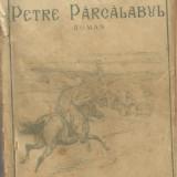 I.C.Vissarion / PETRE PARCALABUL - roman istoric, editie 1921 - Carte Editie princeps