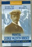 Printul George Valentin Bibescu -  Biografia unui calator, Alta editura