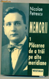 Memorii -  Placerea de trai pe alte meridiane vol. I- Nicolae Petrescu, Alta editura