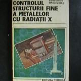 CONSTANTIN GHEORGHIES - Controlul structurii fine a metalelor cu radiatii X. Spectrul de difractie. Tehnici de investigare