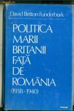 Politica Marii Britanii fata de Romania (1938-1940) Studiu asupra strategiei economice si politice  - David Britton Funderburk
