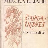 Mircea Eliade - Taina Indiei - Texte inedite - Filosofie