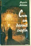 Cum am devenit crestin - Arsavir Acterian, Alta editura