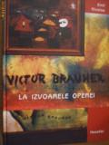 VICTOR  BRAUNER  *    LA IZVOARELE OPEREI  --   ALBUM