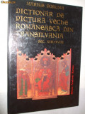 DICTIONAR DE PICTURA VECHE ROMANEASCA DIN TRANSILVANIA  XIII -XVII  M. Porumb