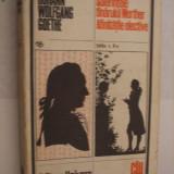 SUFERINTELE TANARULUI WERTHER * AFINITATILE ELECTIVE - Johann Wolfgang Goethe - Roman, Anul publicarii: 1978