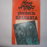 Pierdut in Balcania - Autor : Fanus Neagu, g5 - Roman, Anul publicarii: 1982