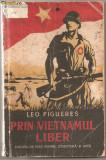 (C798) PRIN VIETNAMUL LIBER DE LEO FIGUERES, ESPLA, BUCURESTI, 1952, EDITIA I