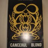 MIRCEA CONSTANTINESCU - CANCERUL BLOND - Roman, Anul publicarii: 1970