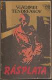 (C804) RASPLATA DE VLADIMIR TENDREAKOV, EDITURA UNIVERS, BUCURESTI, 1988, MICROROMANE, IN ROMANESTE DE LAURENTIU CHECICHES, PREFATA DE VALERIU CRISTEA