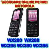DECODARE MOTOROLA WX395 WX390 WX295 WX288 WX280 WX265 WX260 WX181  ONLINE, PE IMEI *** Trimit codul pe mail, Y, Skype etc. ***FARA PLATA IN AVANS***