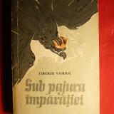 Tiberiu Vornic - Sub Pajura Imparatiei - Prima Ed. 1954 - Roman