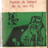 (C923) PARTIDA DE BILIARD DE LA ORA 9 1/2 DE HEINRICH BOLL, ELU, BUCURESTI, 1966, TRADUCERE SI PREFATA DE MIHAI ISBASESCU