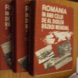 ROMANIA IN ANII CELUI DE-AL DOIIEA RAZBOI MONDIAL [ 3 volume ] -- Stefan Pascu, Ilie Ceausescu, Mircea Musat - Istorie