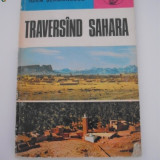 3+1 gratis -- Traversand Sahara - Ioan Serbanescu - Carte de calatorie