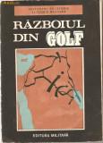 (C938) RAZBOIUL DIN GOLF DE COLECTIV ION SAFTA, GHEORGHE ARADAVOAICE, ILIE TANASE, EDITURA MILITARA, BUCURESTI, 1991, STUDIU POLITICO - MILITAR