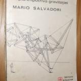 CONSTRUCTII  Lupta impotriva gravitatiei  -- Mario Salvadori ; desene: Saralinda Hooker, Christopher Ragus    -- [ 1983, 163p.]
