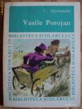 VASILE POROJAN - V. ALECSANDRI - COLECTIA BIBLIOTECA SCOLARULUI - carte pentru copii., Vasile Alecsandri
