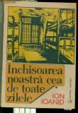 INCHISOAREA NOASTRA CEA DE TOATA ZILELE -VOL. 1 - ION IOANID
