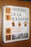 HISTOIRE DE LA ROUMANIE * Des Origines a nos Jours -- Miron Constantinescu , Constantin Daicoviciu, Stefan Pascu, Alta editura