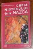 HENRI STIERLIN - CHEIA MISTERULUI DE LA NAZCA. DESCIFRAREA UNEI ENIGME ARHEOLOGICE, Alta editura