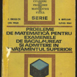 PROBLEME DE MATEMATICA PENTRU EXAMENELE DE BACALAUREAT SI ADMITERE IN INVATAMANTUL SUPERIOR - Carte Matematica