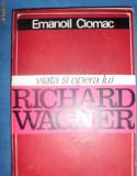 Viata si opera lui Richard Wagner-Emanoil Ciomac