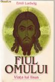 Emil Ludwig - Fiul Omului ( Viata lui Iisus ) - 2000