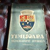 Dr. Nicolae Iliesu - Timisoara, monografie istorica - 1943 - volumul 1 - Carte veche