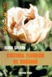 Elena Selaru - Cultura florilor de gradina