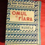 Dan Petrasincu - Omul si Fiara - Prima Ed. 1941 - Nuvela