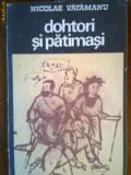 Dohtori si patimasi (pana la 1800)-Nicolae Vatamanu, Alta editura, 1974